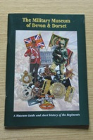 The MIlitary Museum of Devon and Dorset: A Museum Guide and Short History of the Regiments.