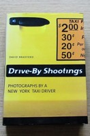 Drive-By Shootings: Photographs by a New York Taxi Driver.