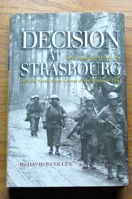 Decision at Strasbourg: Ike's Strategic Mistake to Halt the Sixth Army Group at the Rhine in 1944.