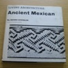 Ancient Mexican (Living Architecture Series).