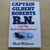 Captain Gilbert Roberts RN and the Anti-U-Boat School.