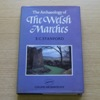 The Archaeology of the Welsh Marches.