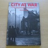 City at War: A Pictorial Memento of Portsmouth, Gosport, Fareham, Havant and Chichester during World War II.