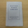 Malvern Public Library: The Story of its Foundation with a Short Survey of its Present Resources.
