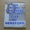 The Royal Charters of the City of Hereford.