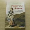 Master and Servant: Love and Labour in the English Industrial Age.