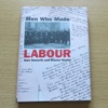 Men Who Made Labour: The PLP of 1906 - the Personalities and the Politics.