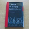 Labour in the City: The Development of the Labour Party in Manchester 1918-1931.