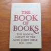 The Book of Books: The Radical Impact of the King James Bible 1611-2011.