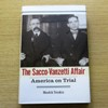The Sacco-Vanzetti Affair: America on Trial.
