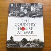The Country House at War: Fighting the Great War at Home and in the Trenches.