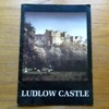 Ludlow Castle: A History and a Guide.