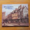 Shrewsbury - Then and Now.