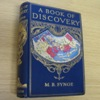 A Book of Discovery: The History of the World's Exploration, From the Earliest Times to the Finding of the South Pole.